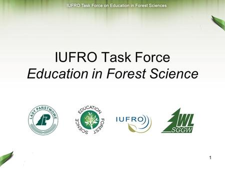 1 IUFRO Task Force Education in Forest Science. 2 Coordinator: Piotr Paschalis-Jakubowicz, Poland Deputy Coordinator: Siegfried Lewark, Germany Secretariat: