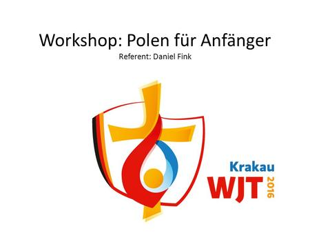 Workshop: Polen für Anfänger Referent: Daniel Fink.