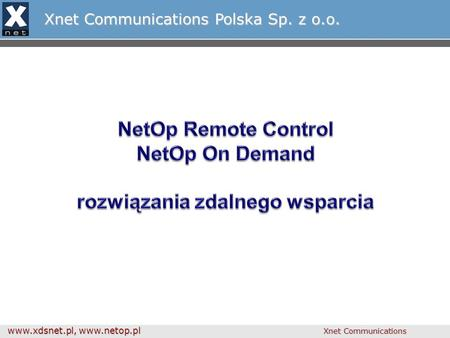 Www.xdsnet.pl, www.netop.pl Xnet Communications Xnet Communications Polska Sp. z o.o.