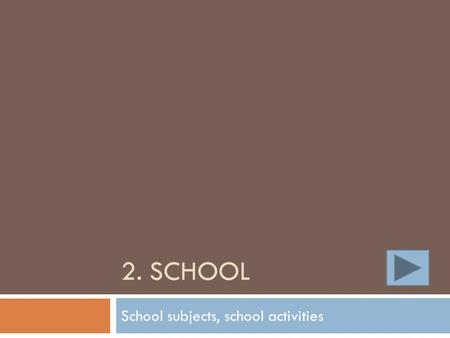 2. SCHOOL School subjects, school activities. Types of schools – vocabulary rodzaje szkół - słownictwo kindergartenprimary school lower secondary school.