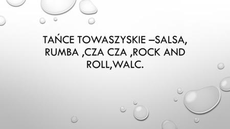 TAŃCE TOWASZYSKIE –salsa, rumba ,CZA CZA ,ROCK AND ROLL,WALC.