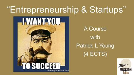 """Entrepreneurship & Startups"" A Course with Patrick L Young (4 ECTS)"