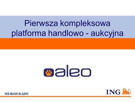 Do not put content on the brand signature area ING BANK ŚLĄSKI Pierwsza kompleksowa platforma handlowo - aukcyjna 1.