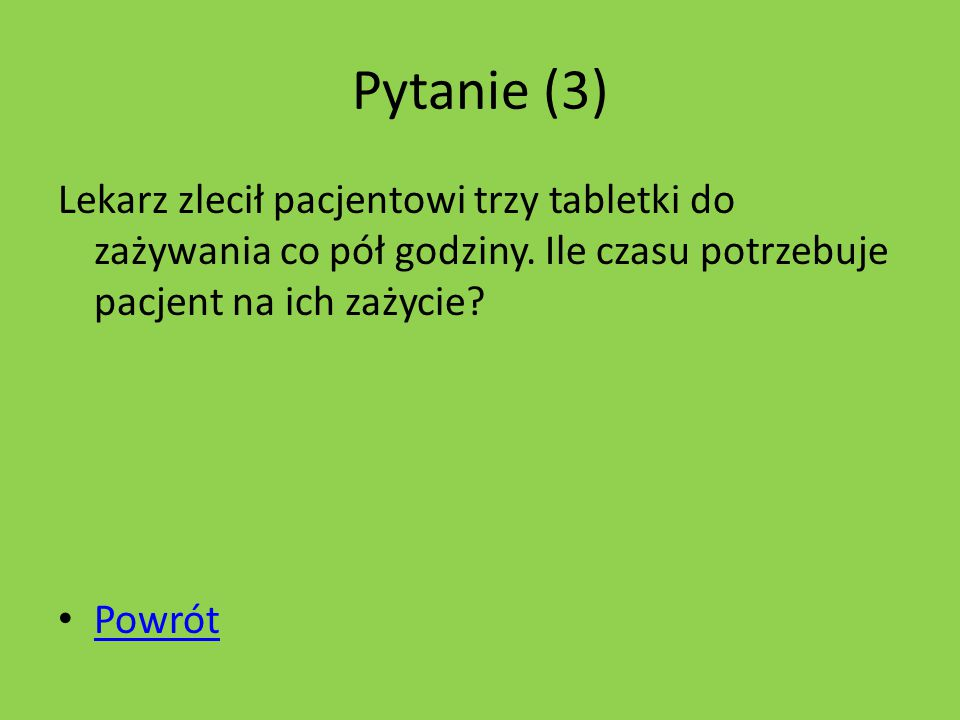 Pytanie (2) Jeśli iloczyn liczb 7 i 8 zmniejszysz dwukrotnie to ile otrzymasz? Powrót