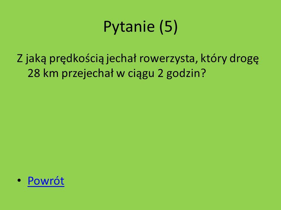 Pytanie (5) Ile czasu musi zużyć piechur na przejście 18 km, jeżeli jego prędkość jest równa 6 km/h.