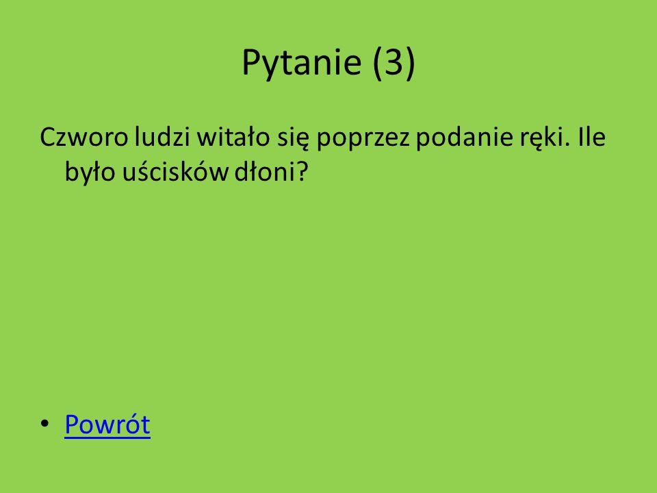 Pytanie (3) Podaj iloczyn liczb 3 i 41. Powrót