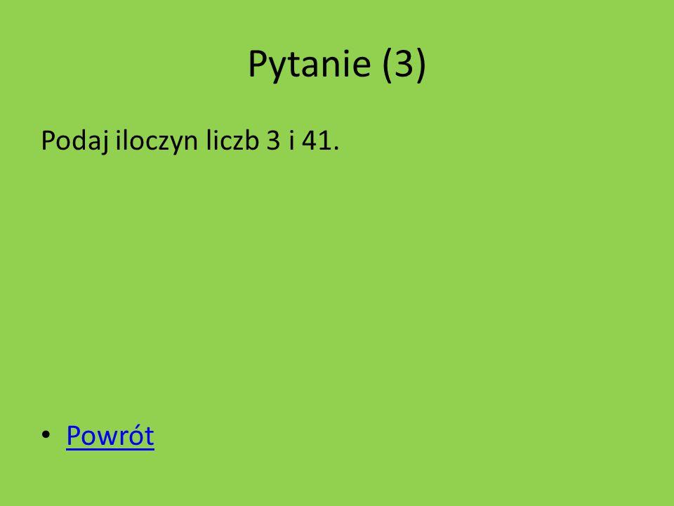 Pytanie (3) Sumę liczb 33 i 6 pomnóż przez 11. Powrót