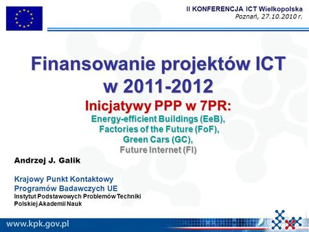 Finansowanie projektów ICT w 2011-2012 Inicjatywy PPP w 7PR: Energy-efficient Buildings (EeB), Factories of the Future (FoF), Green Cars (GC), Future Internet.