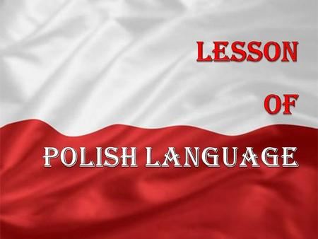 Polish is a Slavic language spoken primarily in Poland, being the mother tongue of Poles. It belongs to the West Slavic languages. Polish is the official.