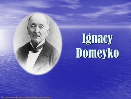 Ignacy Domeyko http://commons.wikimedia.org/wiki/Category:Ignacy_Domeyko.