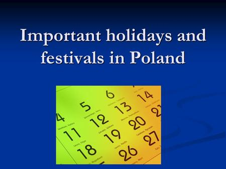 Important holidays and festivals in Poland. The first of January New Year's Day New Year's Day the day of Mary the Holy Mother of God – for Catholics.