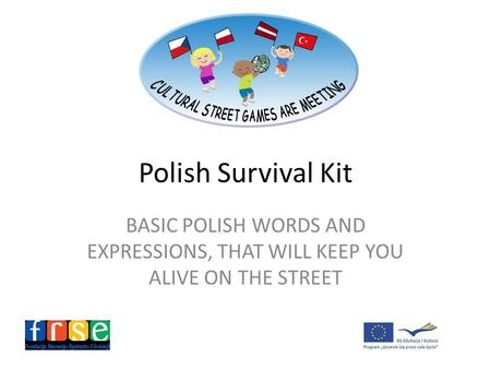 Polish Survival Kit BASIC POLISH WORDS AND EXPRESSIONS, THAT WILL KEEP YOU ALIVE ON THE STREET.