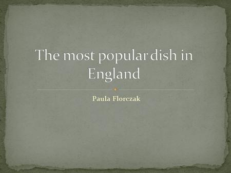 Paula Florczak. English cuisine - the art of cooking derived from England, forming part of a broader British cuisine.