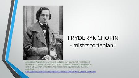 FRYDERYK CHOPIN - mistrz fortepianu Autor: Louis-Auguste Bisson, very old and poor copy, completely restored and remastered by Amano1 [CC-BY-SA-3.0 (http://creativecommons.org/licenses/by-
