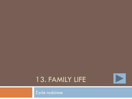 13. FAMILY LIFE Życie rodzinne. Family members Członkowie rodziny This is me My father George My mother Jane My grandmother HelenMy grandfather John My.