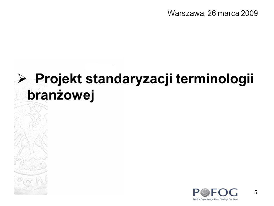 6 Źródła: Umowy realizowane przez członków POFOG Przepisy NBP Rozwiązania innych państw Obszary: Transporty Procesowanie Urządzenia Warszawa, 26 marca 2009