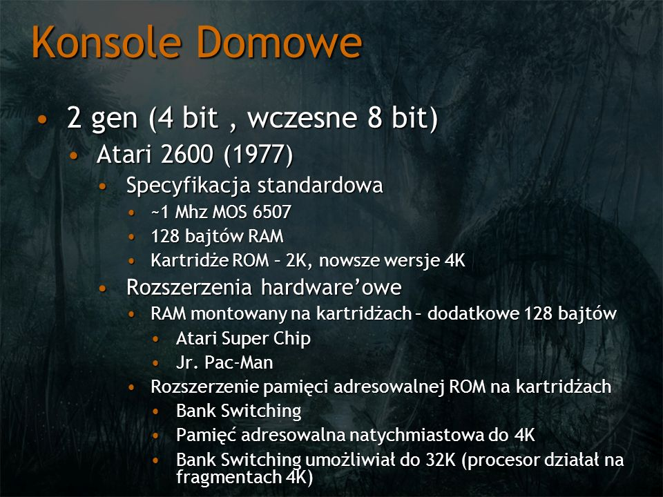 Konsole Domowe Atari 2600Atari 2600 Początkowo planowano rozszerzenie pamięci o 2K do 4KPoczątkowo planowano rozszerzenie pamięci o 2K do 4K Pomysł był źle odebrany przez klientówPomysł był źle odebrany przez klientów Zdecydowano się na umieszczenie dodatkowego RAMu w kartridżachZdecydowano się na umieszczenie dodatkowego RAMu w kartridżach
