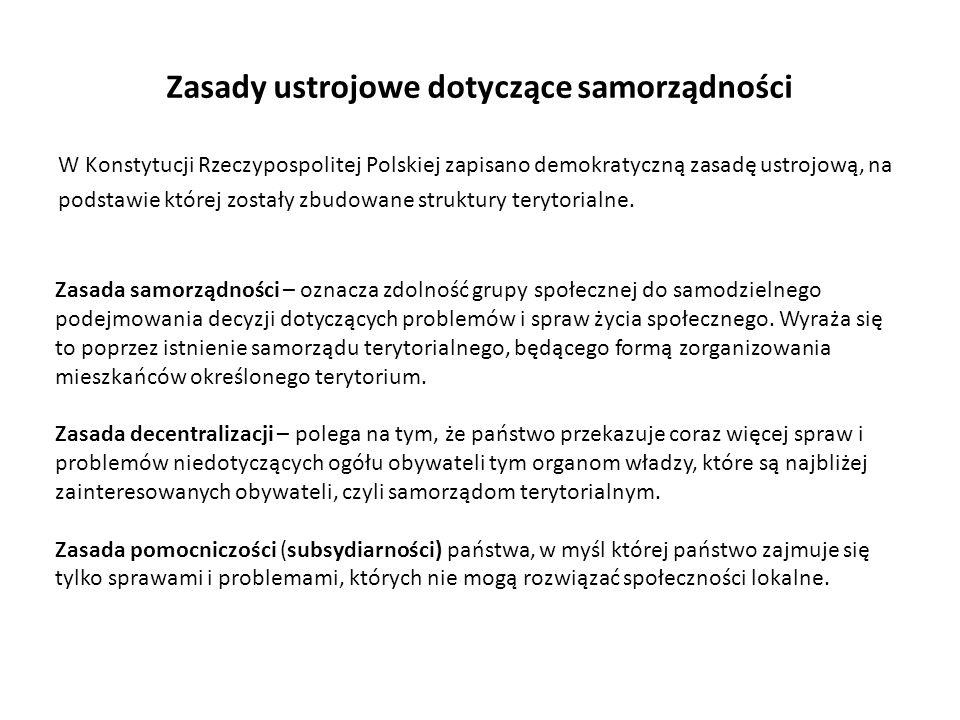 Zasady funkcjonowania i organizacji samorządu terytorialnego Rząd nie ingeruje w działania samorządu, sprawuje jednak nad nim nadzór Jednostki samorządu terytorialnego realizują swoje zadania na podstawie założeń budżetu za pomocą odpowiednich organów Samorządy w Polsce nie są zorganizowane w sposób hierarchiczny Konstytucja stanowi, że samorząd wykonuje wszystkie zadania niezastrzeżone w niej lub w ustawie dla innych władz publicznych W Polsce obowiązuje trójstopniowy podział państwa Jednostki samorządu terytorialnego mają osobowość prawną