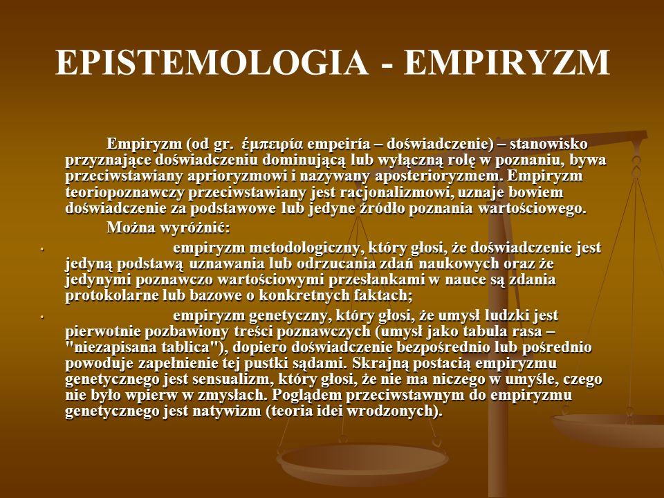EPISTEMOLOGIA - EMPIRYZM Współczesna koncepcja empiryzmu została wysunięta przez Francisa Bacona a następnie rozwinięta przez Johna Locke a, George a Berkeleya oraz Davida Hume a.