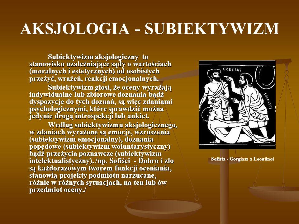 AKSJOLOGIA - ABSOLUTYZM W odniesieniu do zagadnienia poznawczego ujmowania wartości wyodrębniły się dwa stanowiska: absolutyzm aksjologiczny i relatywizm aksjologiczny.