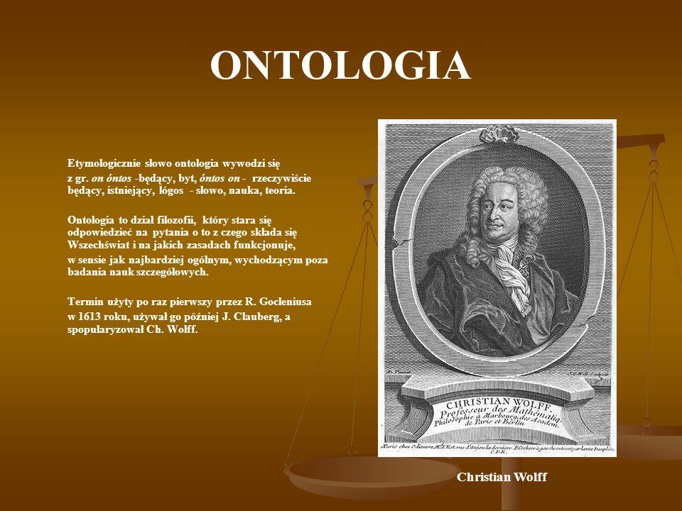 ONTOLOGIA Problematykę ontologii stanowią próby znalezienia odpowiedzi na pytania dotyczące bytu, takie na przykład jak: Co było na początku.