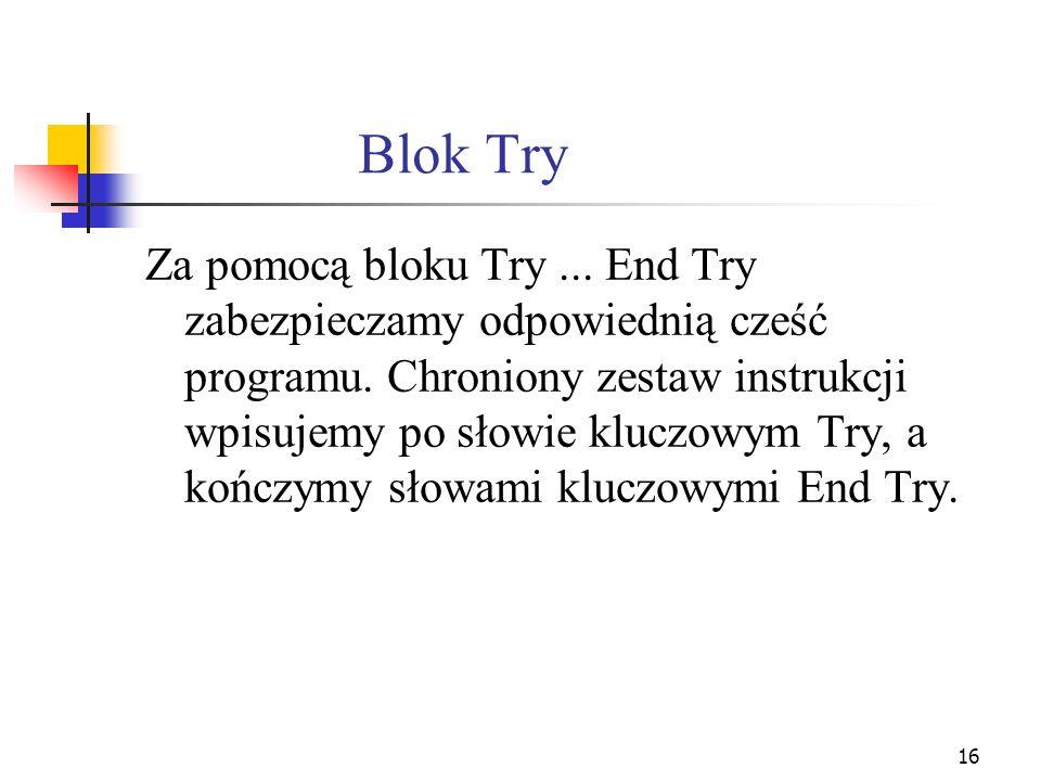 17 Składnia bloku Try...End Try Przykład funkcji Try Catch Ex As Exception End Try Słowo kłuczowe Try rozpoczyna część kodu, a End Try stanowi zakończenie bloku.