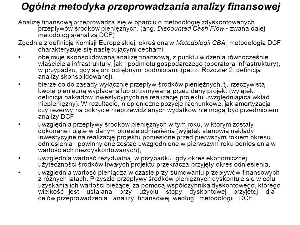 Założenia do analizy finansowej 1) Analiza finansowa powinna się opierać na następujących założeniach, spójnych dla wszystkich projektów w danym sektorze: a)może być wykonywana w cenach nominalnych lub realnych, o ile instytucja zarządzająca nie określi inaczej, b)powinna być sporządzona: -w cenach netto (bez podatku VAT) w przypadku, gdy podatek VAT nie stanowi wydatku kwalifikowalnego, ponieważ może zostać odzyskany w oparciu o przepisy krajowe lub, -w cenach brutto (wraz z podatkiem VAT), gdy podatek VAT stanowi wydatek kwalifikowalny (ponieważ nie może zostać odzyskany w oparciu o przepisy krajowe) oraz gdy jest on niekwalifikowalny, ale stanowi rzeczywisty nieodzyskiwalny wydatek podmiotu ponoszącego wydatki (np.