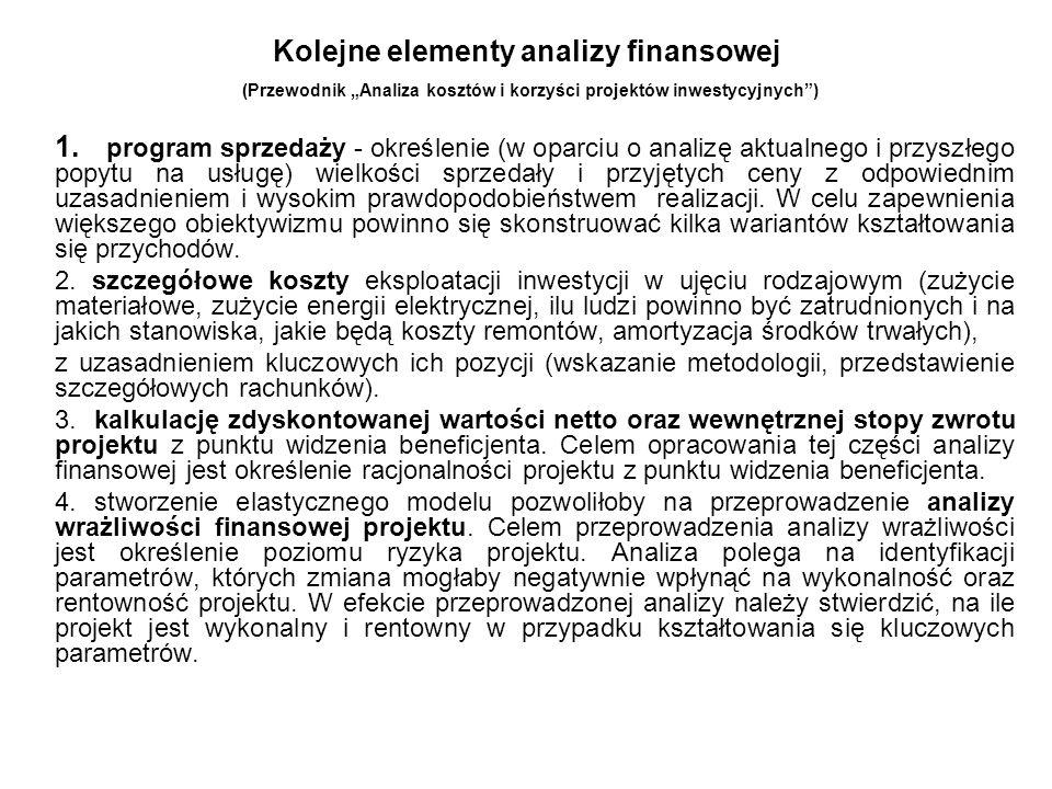 Cele analizy finansowej (Wytyczne MRR) Analiza finansowa ma na celu : weryfikację trwałości finansowej projektu i beneficjenta/ operatora, ocenę finansowej rentowności inwestycji i kapitału własnego (krajowego), a także finansowej bieżącej wartości netto poprzez ustalenie wartości wskaźników efektywności finansowej projektu, ustalenie właściwego (maksymalnego) dofinansowania z funduszy UE.