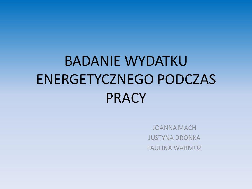 WYDATEK ENERGRTYCZNY Wydatek energetyczny stanowi cechę obciążenia fizycznego, szczególnie w przypadku prac dynamicznych wymagających dużego zużycia energii.