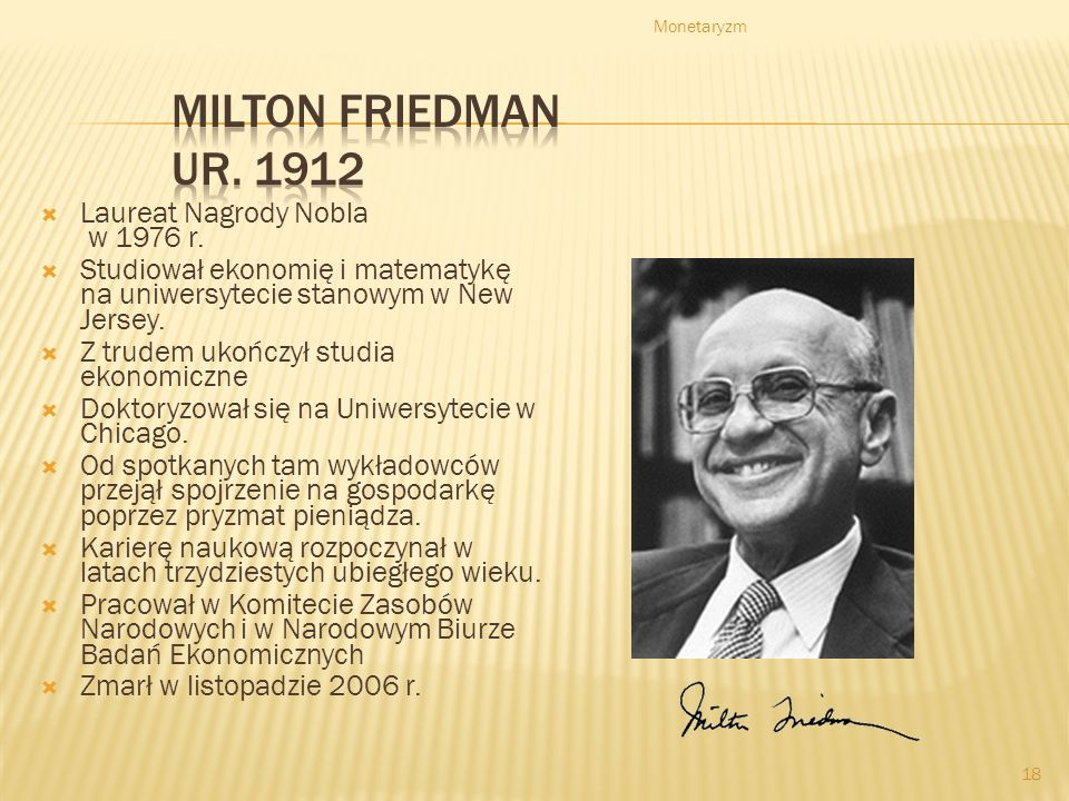 Monetaryzm 18 Laureat Nagrody Nobla w 1976 r.