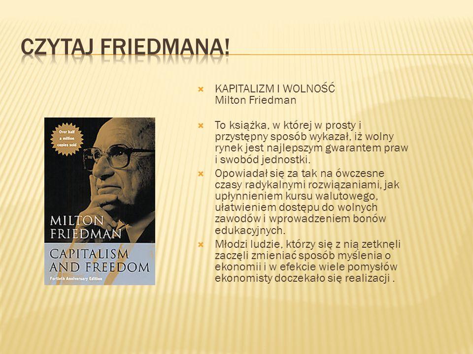 KAPITALIZM I WOLNOŚĆ Milton Friedman To książka, w której w prosty i przystępny sposób wykazał, iż wolny rynek jest najlepszym gwarantem praw i swobód jednostki.