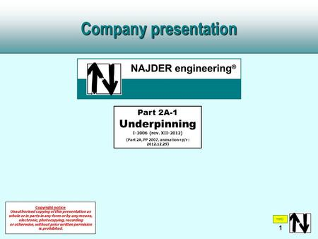 1 Company presentation Part 2A-1 Underpinning I-2006 (rev. XII-2012) (Part 2A, PP 2007, animation+p/r : 2012.12.29) Copyright notice Unauthorised copying.