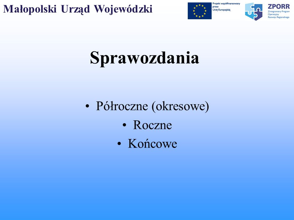 Małopolski Urząd Wojewódzki Harmonogram składania wniosków o płatność na 6 kolejnych miesięcy Składane do 5 dnia każdego miesiąca Element monitoringu finansowego