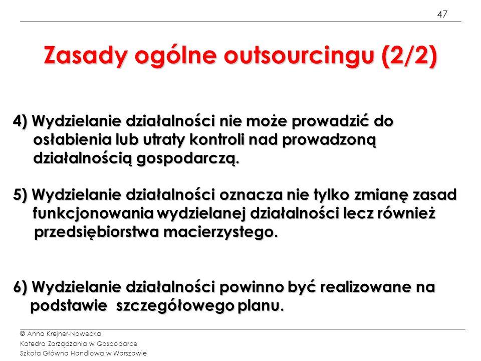 48 © Anna Krejner-Nowecka Katedra Zarządzania w Gospodarce Szkoła Główna Handlowa w Warszawie Taktyka outsourcingu (1/2) 1) Przed podjęciem decyzji o wydzieleniu należy szczegółowo i rzeczowo przeanalizować konieczność wydzielenia i wynikające z tego korzyści i zagrożenia.