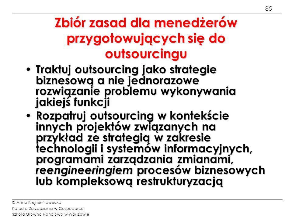 86 © Anna Krejner-Nowecka Katedra Zarządzania w Gospodarce Szkoła Główna Handlowa w Warszawie Zbiór zasad dla menedżerów przygotowujących się do outsourcingu Sformułuj cele, które chcesz osiągnąć.
