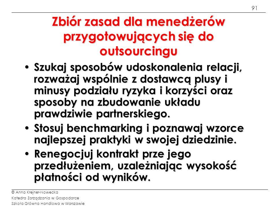 92 © Anna Krejner-Nowecka Katedra Zarządzania w Gospodarce Szkoła Główna Handlowa w Warszawie Ramowy schemat kontraktu menedżerskiego Data zawarcia umowy Określenie stron umowy Wyznaczenie głównego celu zawarcia kontraktu, Miejsce wykonywania umowy, czas jej trwania, Wyszczególnienie obowiązków menedżera, Wyszczególnienie ograniczeń w działaniach menedżera, Klauzula o osobistym wykonywaniu umowy, jeżeli postanowienia umowy zobowiązują do osobistego zarządzania firmą, Zakaz dotyczący działalności konkurencyjnej, Określenie kryteriów oceny wyników zarządzania, Wysokość wynagrodzenia stałego i zmiennego, Wyszczególnienie dodatkowych świadczeń, Zakres ubezpieczenia menedżera od odpowiedzialności cywilnej, Sposób oraz tryb rozwiązania kontraktu, Właściwość sądów do rozstrzygania sporów.