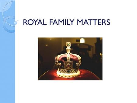 ROYAL FAMILY MATTERS. Consider the following questions: What is the name of the British Royal Family? What is the origin of this name? Who is now the.