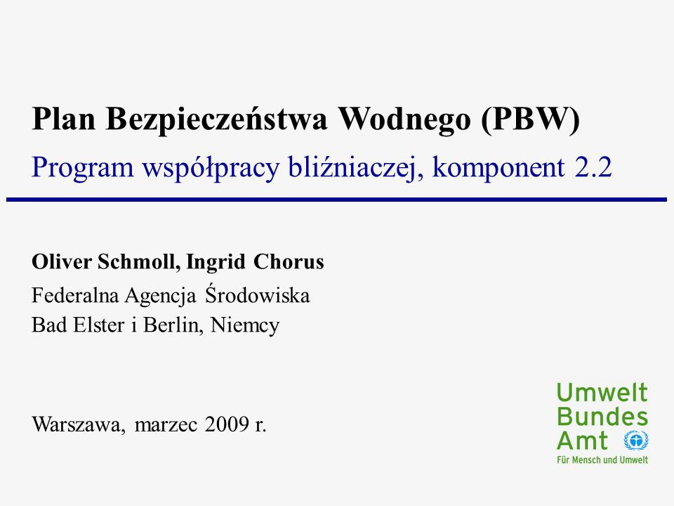 Component 2.2 Water Safety Plan Warsaw, March 2009 Ramowa struktura zabezpieczenia wody do spożycia Cele oparte na kryteriach zdrowotnych (Regulator) Niezależny nadzór (Agencja nadzorująca lub osoba/instytucja trzecia) Plan Bezpieczeństwa Wodnego (Dostawca wody)