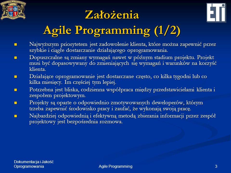 Dokumentacja i Jakość Oprogramowania 4Agile Programming Założenia Agile Programming (2/2) Działające oprogramowanie jest podstawową miarą postępu prac.