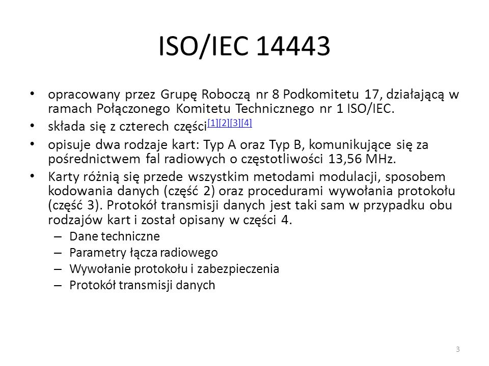 ISO/IEC 18092:2004 Definiuje interfejs NFCIP-1 (Communication Interface and Protocol) Dwa tryby pracy: – Pasywny – Aktywny Information interchange between systems also requires, at a minimum, agreement between the interchange parties upon the interchange codes and the data structure.