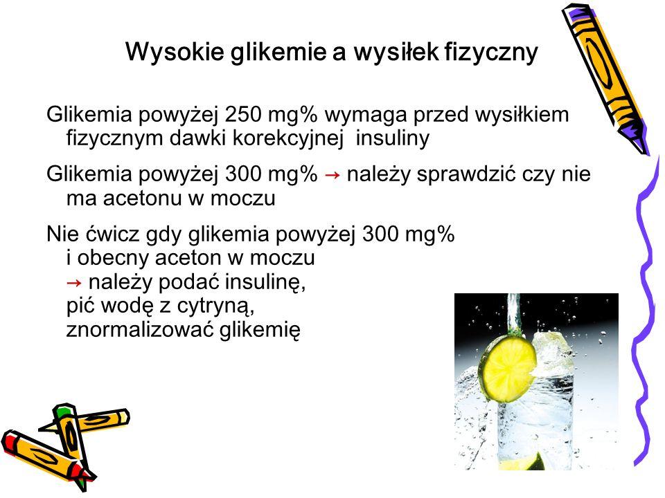 Wysiłek fizyczny długotrwały wymaga w zależności od natężenia wysiłku: Pomiar glikemii w trakcie wysiłku co 30-60 minut Dodatkowe porcje węglowodan ó w przed i w trakcie wysiłku i w razie potrzeby dodatkowe porcje insuliny Po wysiłku pomiar glikemii, dodatkowy posiłek Obniżenie dawki insuliny Jeżeli wysiłek wieczorem kontrola glikemii w nocy Wysiłek fizyczny - postępowanie