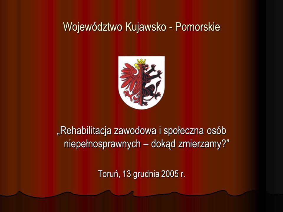 Biuro Pełnomocnika Zarządu Województwa Kujawsko – Pomorskiego do Spraw Osób Niepełnosprawnych Działania województwa wspierające rozwój zawodowy i społeczny osób niepełnosprawnych Toruń, 13 grudnia 2005 r.