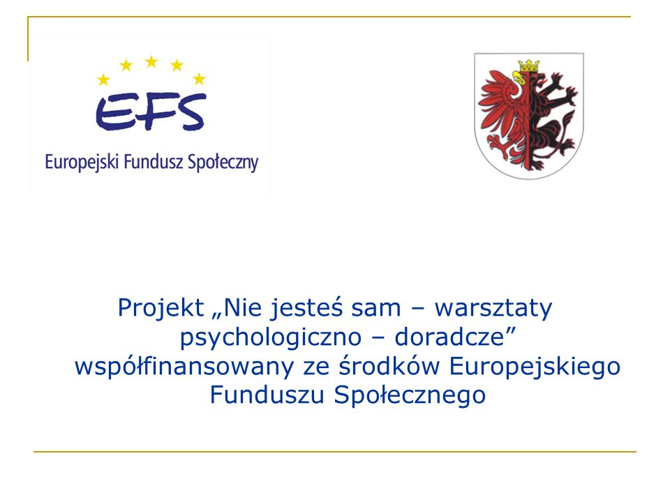 Projekt Nie jesteś sam – warsztaty psychologiczno – doradcze został przyjęty Uchwałą Nr XXXIV/412/05 Sejmiku Województwa Kujawsko – Pomorskiego z dnia 25 kwietnia 2005 r.