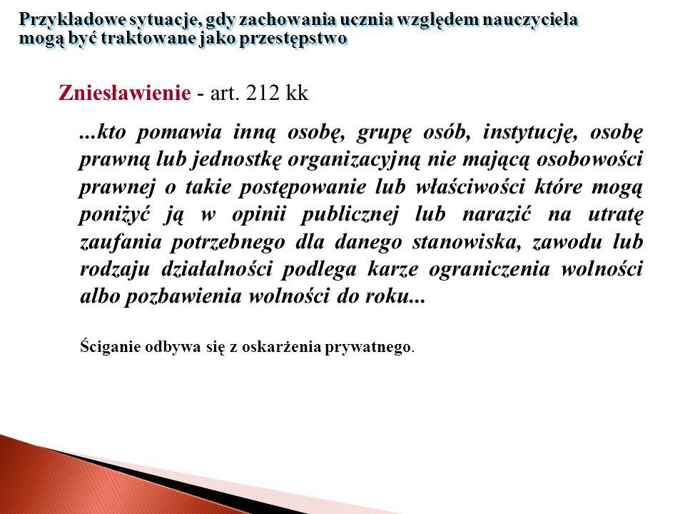 Przykładowe sytuacje, gdy zachowania ucznia względem nauczyciela mogą być traktowane jako przestępstwo Przepis ten chroni przed zniesławieniem dobre imię człowieka, grupy osób, instytucji, osoby prawnej lub jednostki organizacyjnej nie mającej osobowości prawnej.
