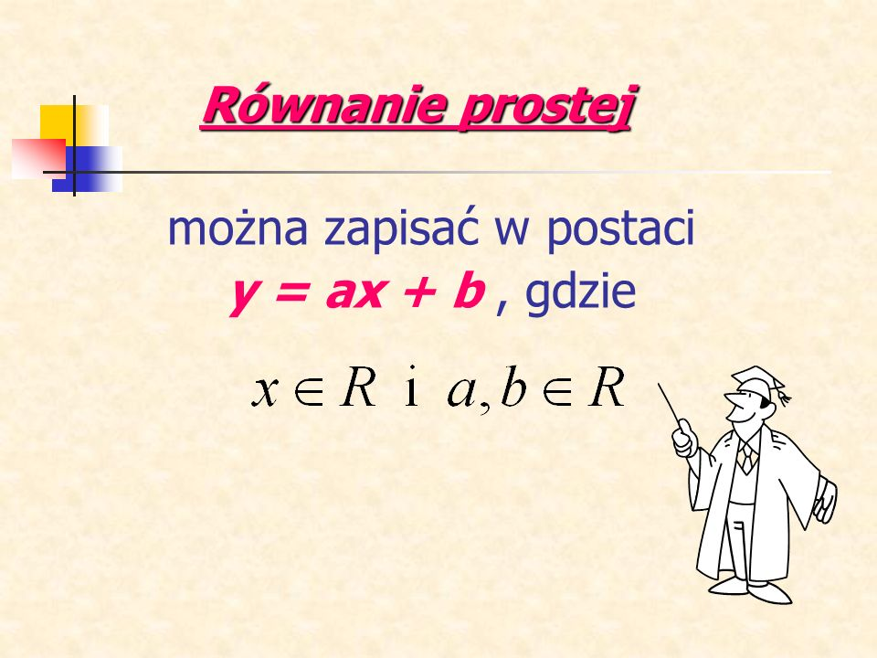 można zapisać w postaci y = ax + b, gdzie Równanie prostej