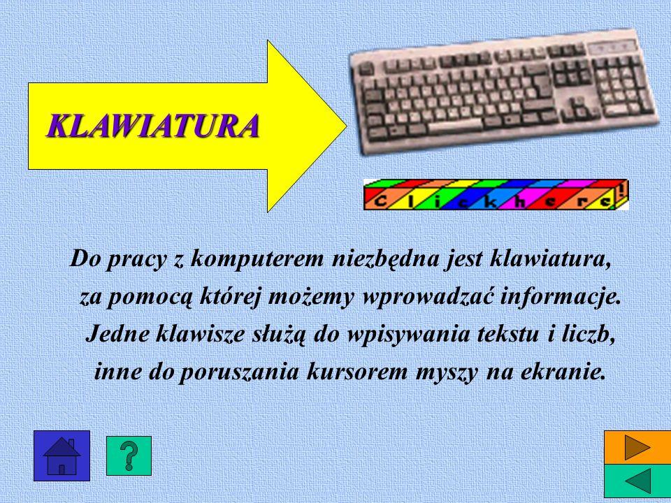 Do pracy z komputerem niezbędna jest klawiatura, za pomocą której możemy wprowadzać informacje.
