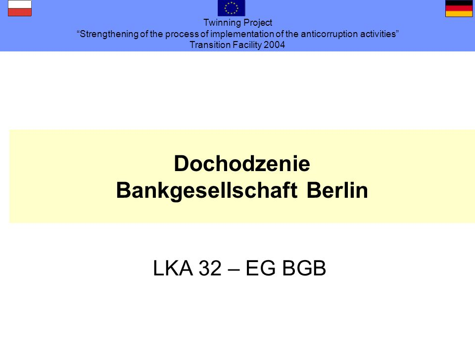 Twinning Project Strengthening of the process of implementation of the anticorruption activities Transition Facility 2004 Koncern Bankgesellschaft Berlin (1) Koncern Bankgesellschaft Berlin tworzą: Holding Bankgesellschaft Berlin AG (BGB AG) Landesbank Berlin - Girozentrale (LBB) [to jest Kasa Oszczędnościowa] Berliner Bank Berlin - Hannoverschen Hypothekenbank AG (BerlinHyp) Investitionsbank Berlin (IBB)