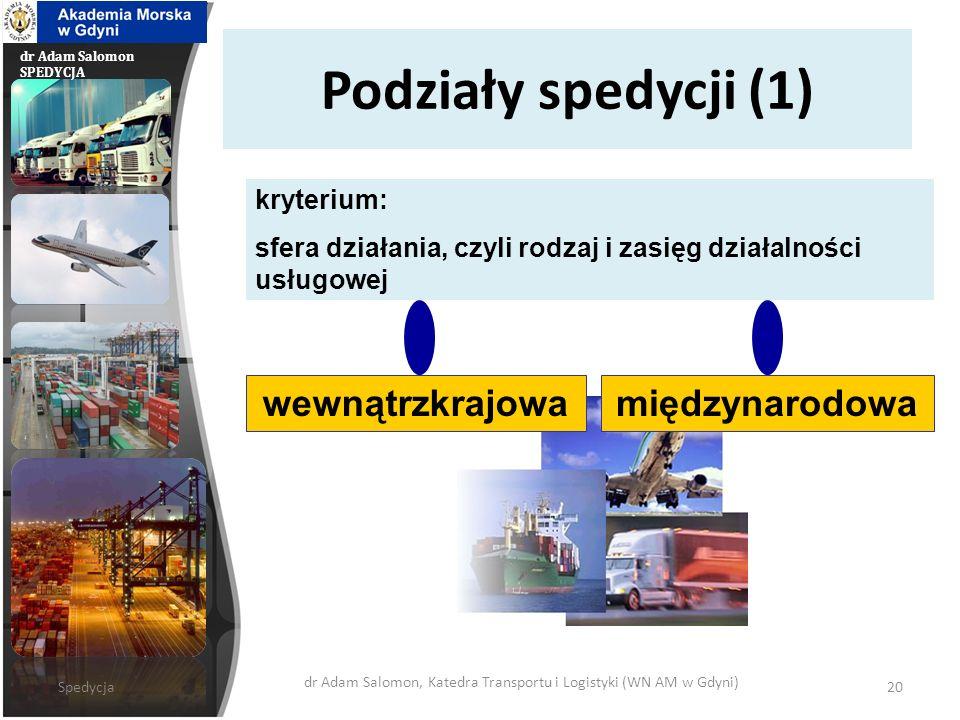 dr Adam Salomon SPEDYCJA Podziały spedycji (2) portowo-morskażeglugi śródlądowej kryterium: główna gałąź transportu zastosowana do przesłania ładunków kolejowa lotnicza samochodowa Spedycja dr Adam Salomon, Katedra Transportu i Logistyki (WN AM w Gdyni) 21