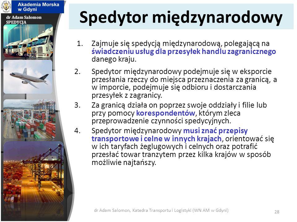 dr Adam Salomon SPEDYCJA Spedytor portowo-morski 1.Jest to spedytor działający w porcie morskim i zajmujący się spedycją portowo-morską.