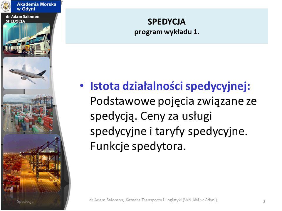 dr Adam Salomon SPEDYCJA Szersza i węższa definicja spedycji W szerszym znaczeniu spedycja obejmuje wykonanie wszelkich czynności składających się na zorganizowanie transportu i przesłanie ładunku z wyłączeniem samego przewozu.